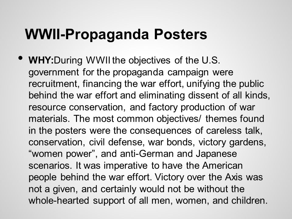 WWII-Propaganda Posters WHY:During WWII the objectives of the U.S.