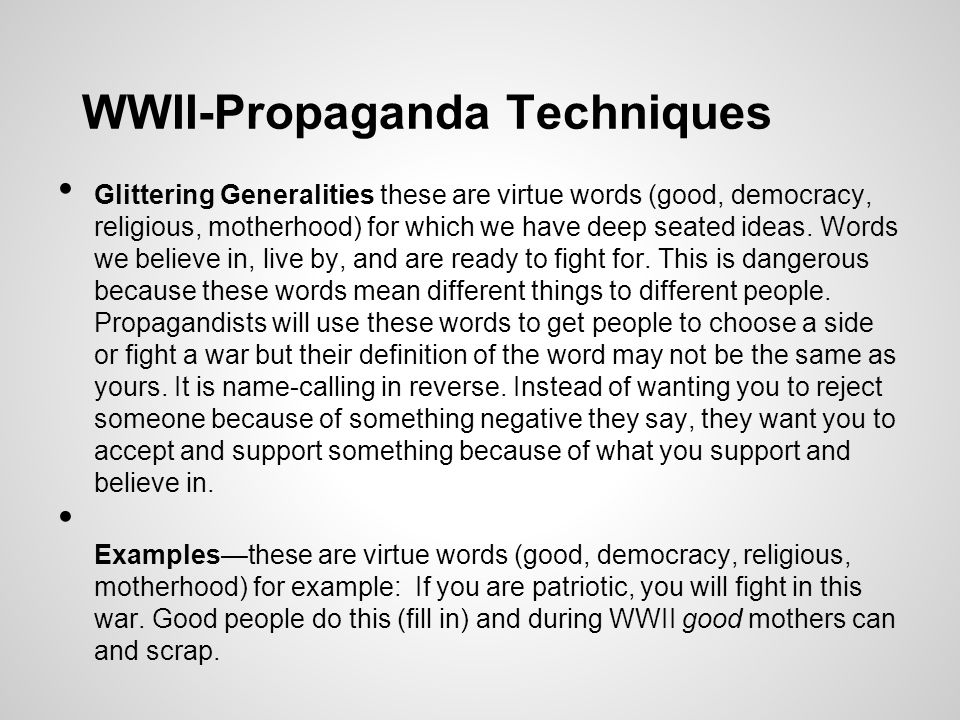 WWII-Propaganda Techniques Glittering Generalities these are virtue words (good, democracy, religious, motherhood) for which we have deep seated ideas.