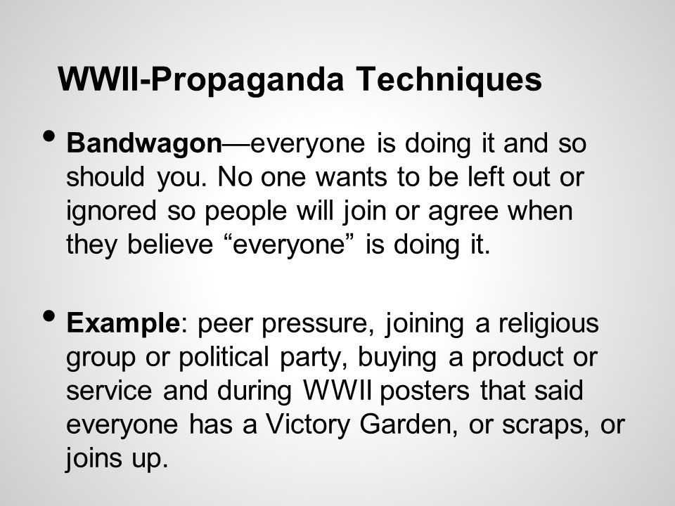 WWII-Propaganda Techniques Bandwagon—everyone is doing it and so should you.