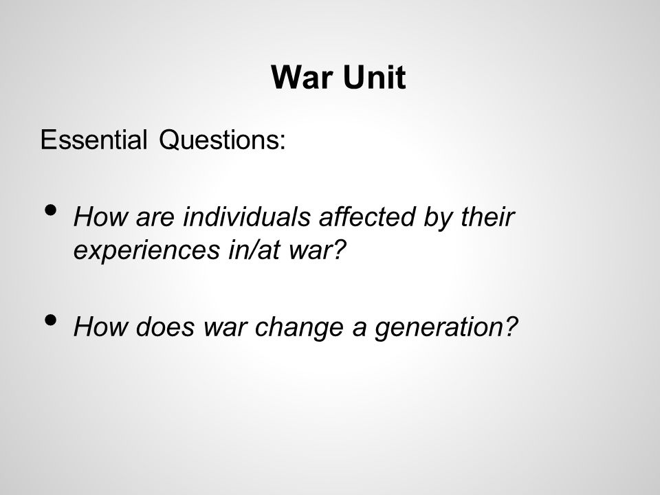 War Unit Essential Questions: How are individuals affected by their experiences in/at war.