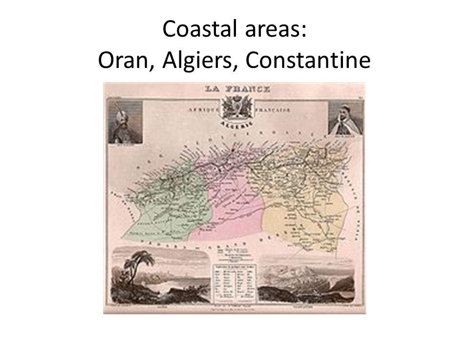 Coastal areas: Oran, Algiers, Constantine