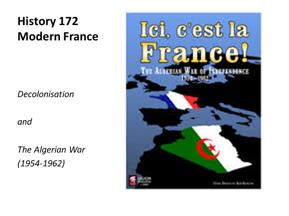 History 172 Modern France Decolonisation and The Algerian War (1954-1962)