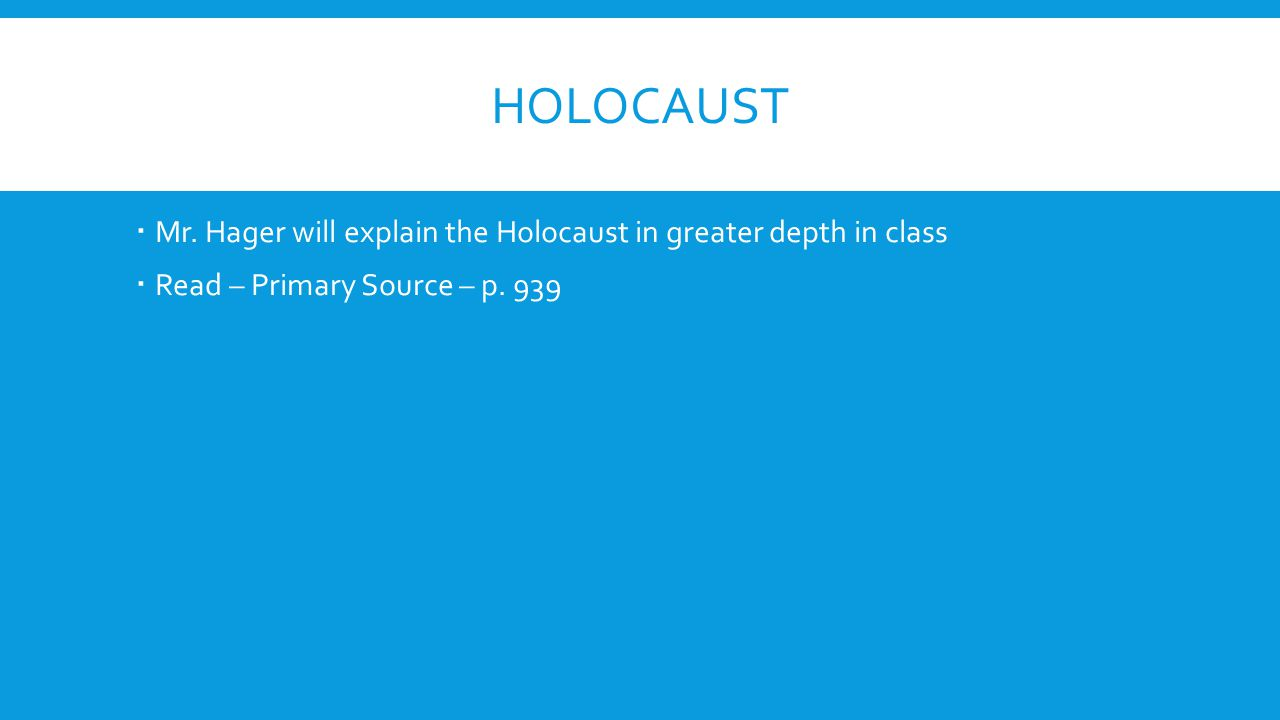  Mr. Hager will explain the Holocaust in greater depth in class  Read – Primary Source – p. 939