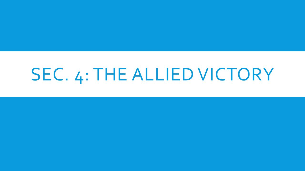 SEC. 4: THE ALLIED VICTORY