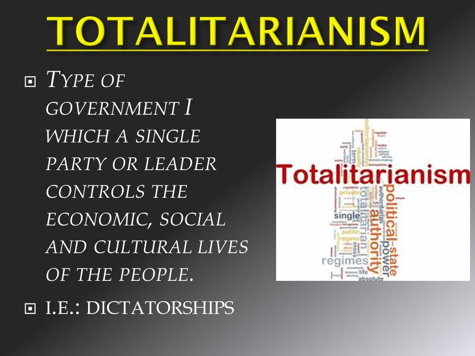  T YPE OF GOVERNMENT I WHICH A SINGLE PARTY OR LEADER CONTROLS THE ECONOMIC, SOCIAL AND CULTURAL LIVES OF THE PEOPLE.