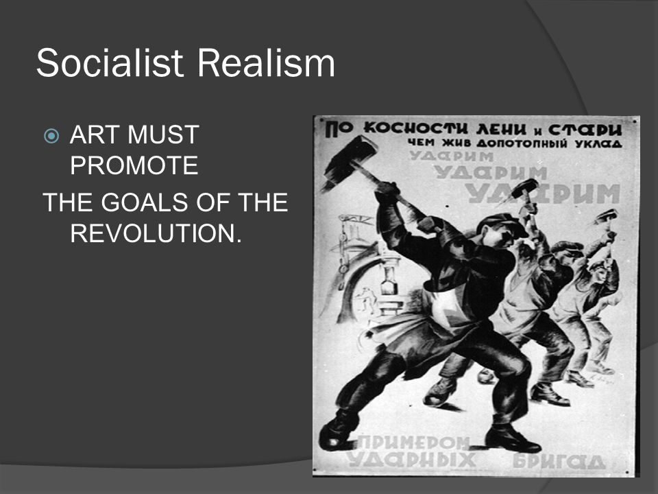 Socialist Realism  ART MUST PROMOTE THE GOALS OF THE REVOLUTION.