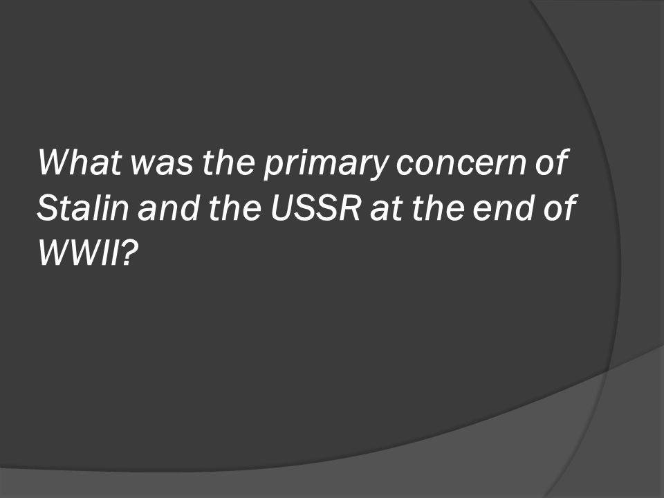 What was the primary concern of Stalin and the USSR at the end of WWII