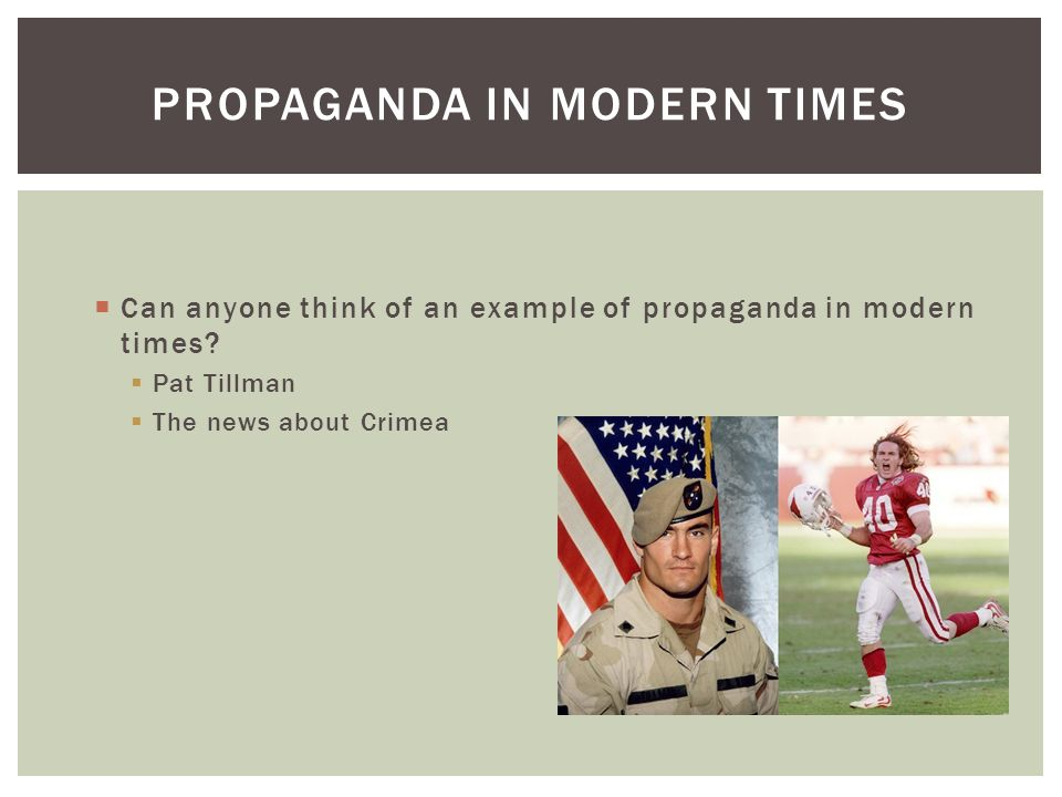  Can anyone think of an example of propaganda in modern times.