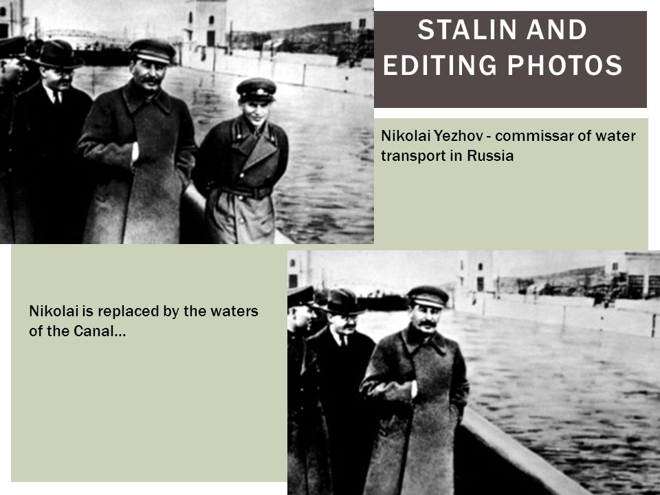 STALIN AND EDITING PHOTOS Nikolai Yezhov - commissar of water transport in Russia Nikolai is replaced by the waters of the Canal…