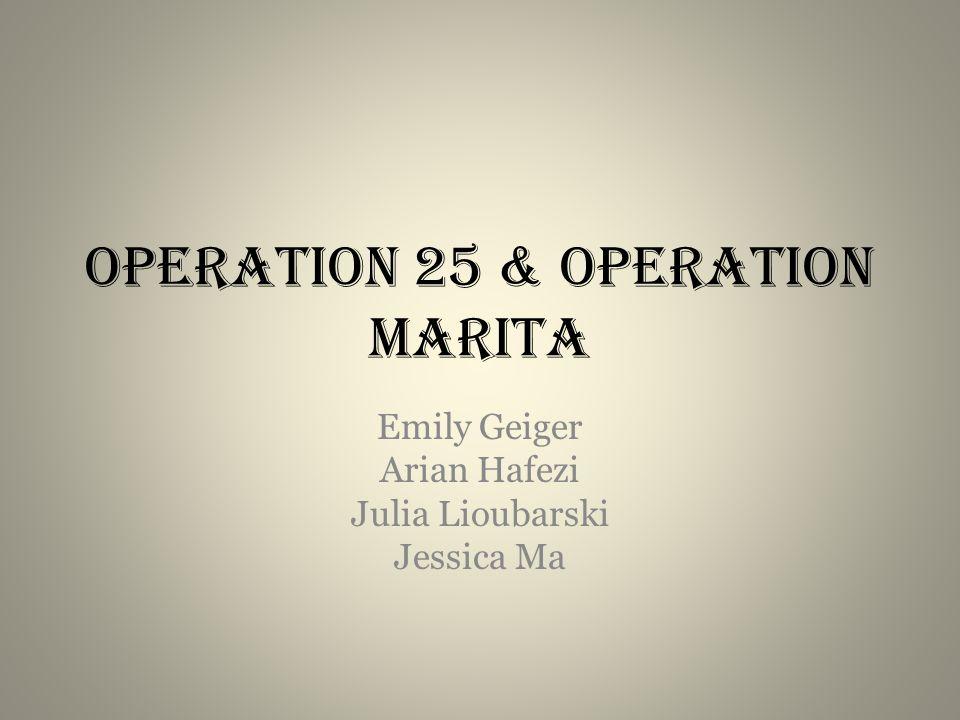 Operation 25 & Operation Marita Emily Geiger Arian Hafezi Julia Lioubarski Jessica Ma
