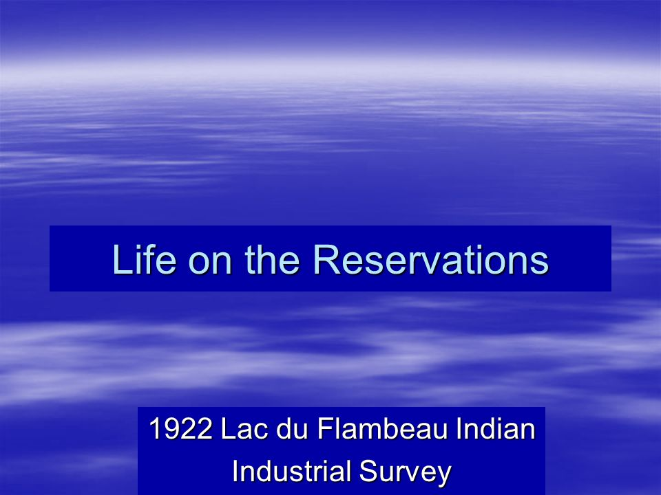 Life on the Reservations 1922 Lac du Flambeau Indian Industrial Survey