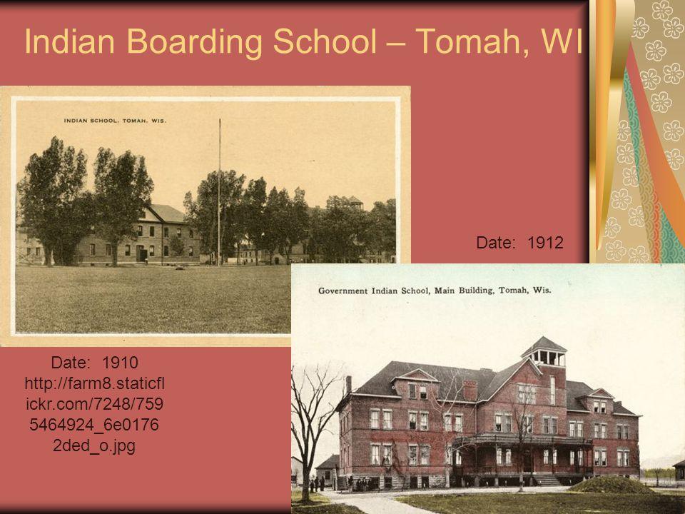 Indian Boarding School – Tomah, WI Date: 1910 http://farm8.staticfl ickr.com/7248/759 5464924_6e0176 2ded_o.jpg Date: 1912