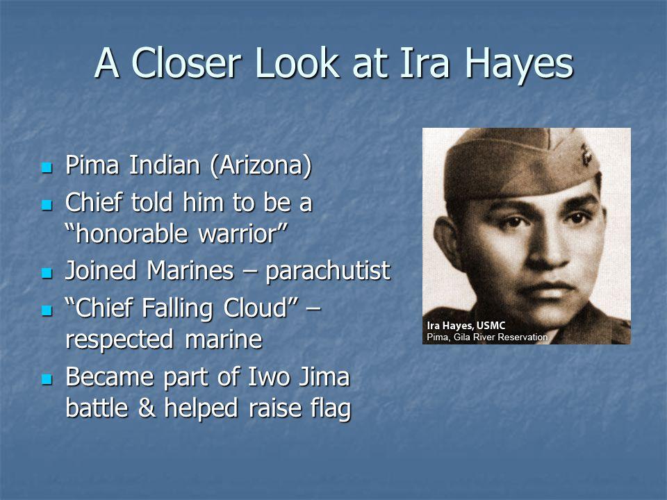 "A Closer Look at Ira Hayes Pima Indian (Arizona) Pima Indian (Arizona) Chief told him to be a ""honorable warrior"" Chief told him to be a ""honorable wa"