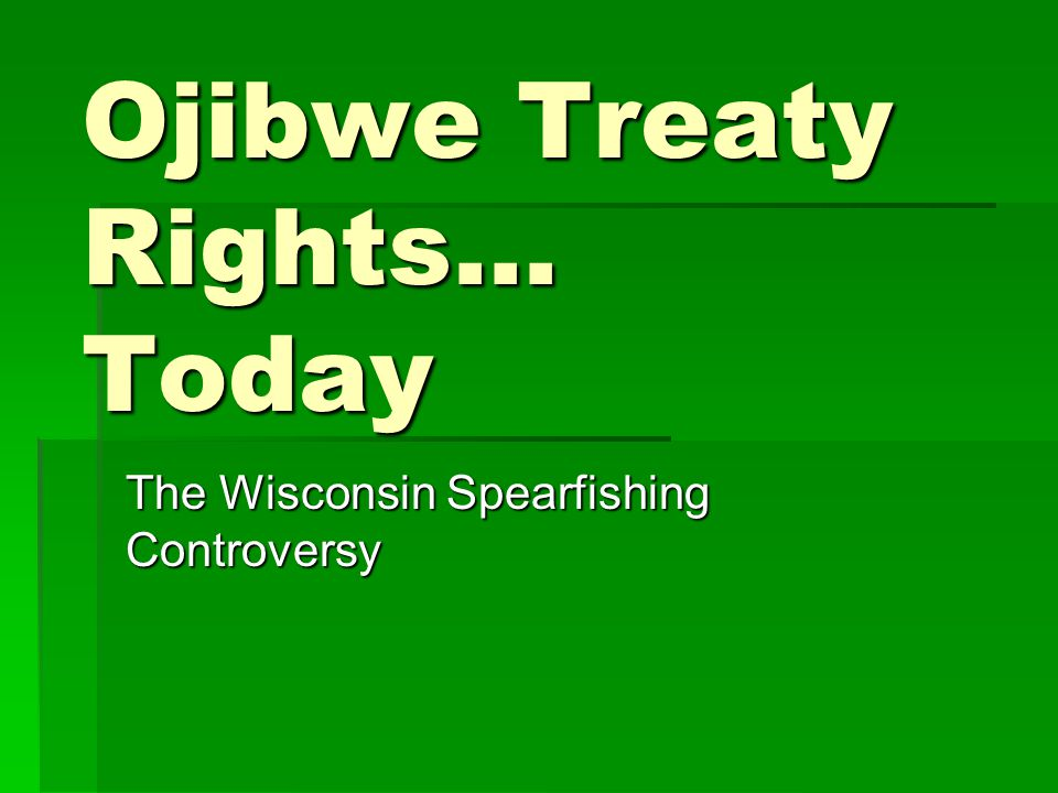 Ojibwe Treaty Rights… Today The Wisconsin Spearfishing Controversy
