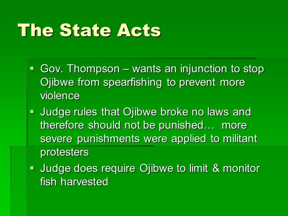 The State Acts  Gov. Thompson – wants an injunction to stop Ojibwe from spearfishing to prevent more violence  Judge rules that Ojibwe broke no laws