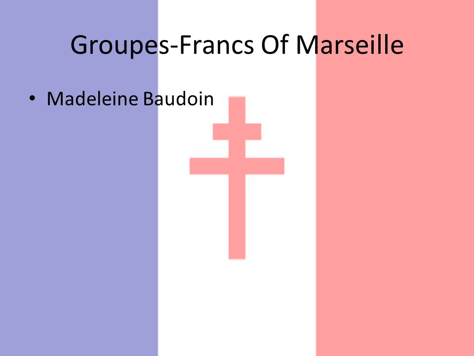Groupes-Francs Of Marseille Madeleine Baudoin