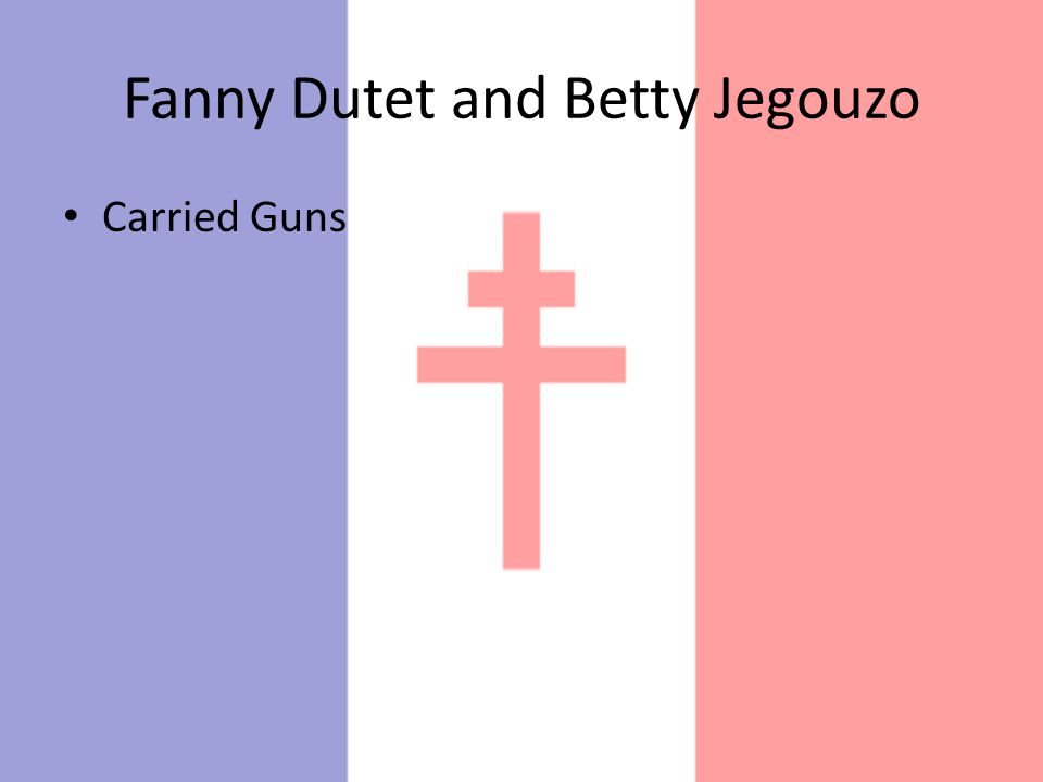 Fanny Dutet and Betty Jegouzo Carried Guns