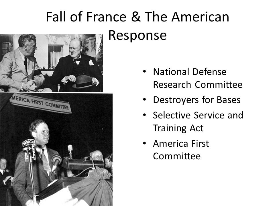 Fall of France & The American Response National Defense Research Committee Destroyers for Bases Selective Service and Training Act America First Committee