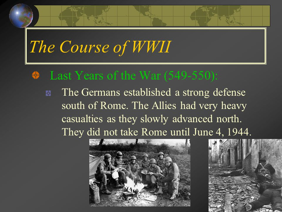 The Course of WWII Last Years of the War (549-550): The Germans established a strong defense south of Rome.