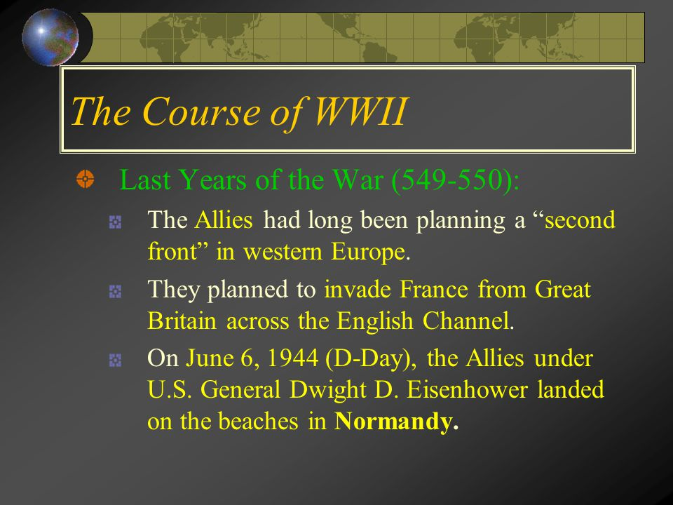 The Course of WWII Last Years of the War (549-550): The Allies had long been planning a second front in western Europe.