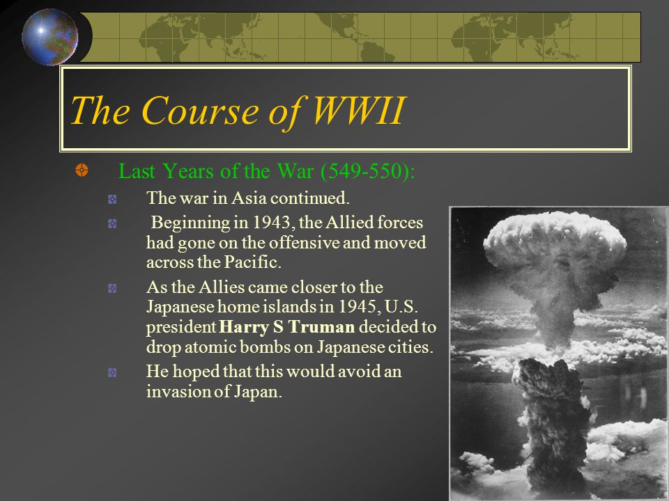 The Course of WWII Last Years of the War (549-550): The war in Asia continued.