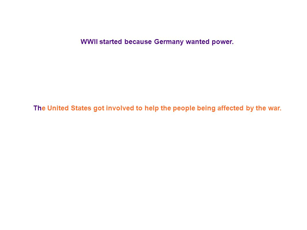 WWII started because Germany wanted power.