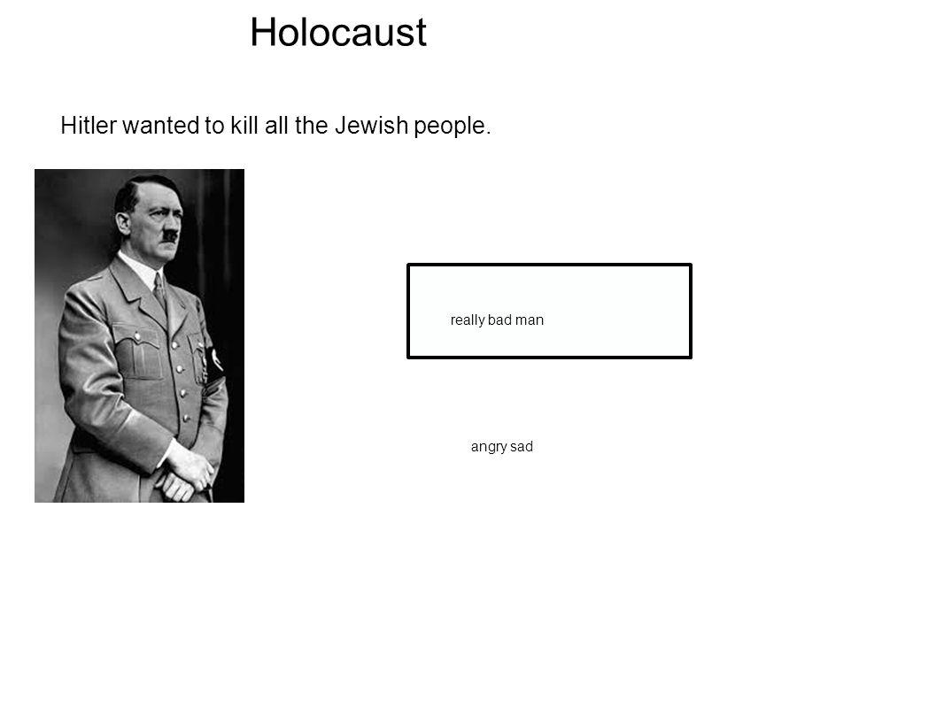 Holocaust Hitler wanted to kill all the Jewish people. angry sad really bad man