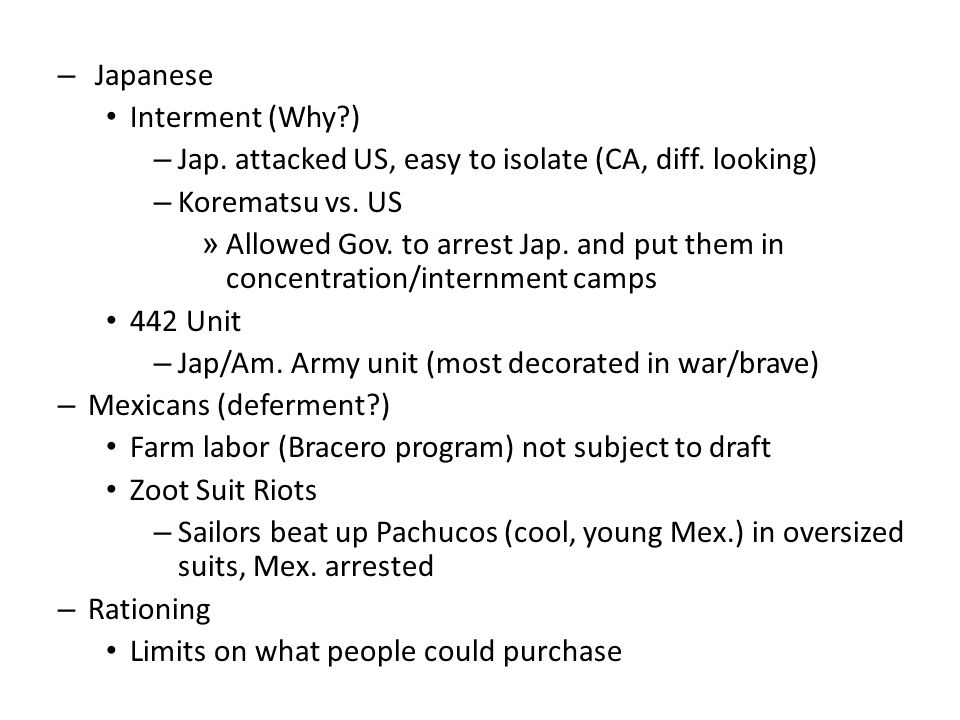 – Japanese Interment (Why ) – Jap. attacked US, easy to isolate (CA, diff.
