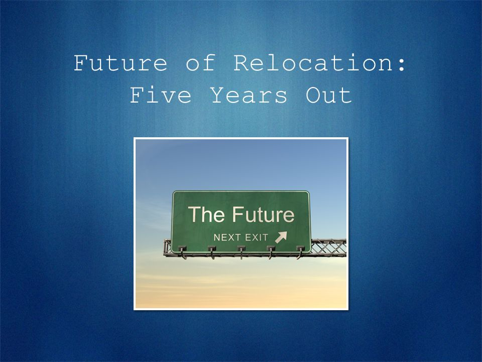 Future of Relocation: Five Years Out