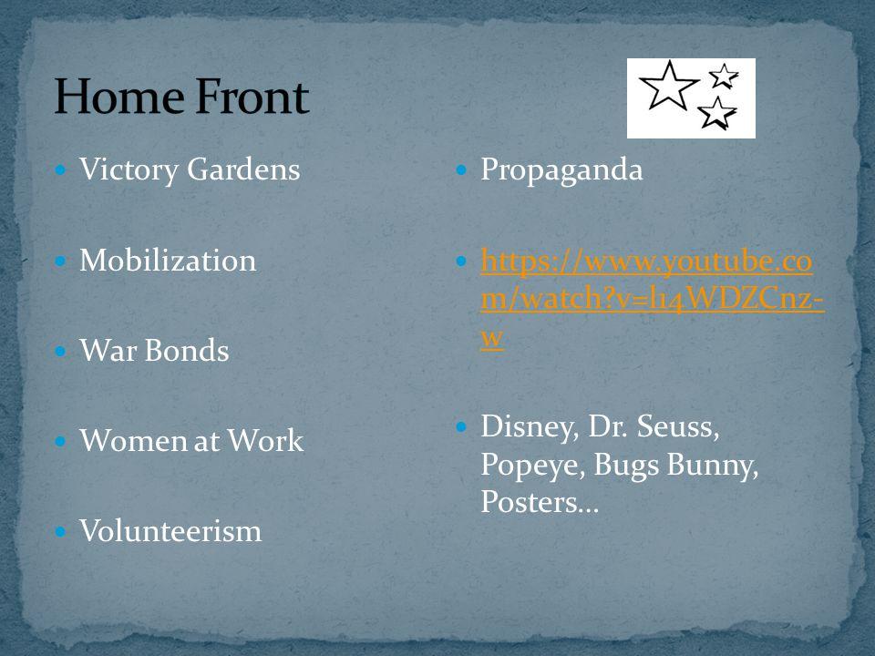 Victory Gardens Mobilization War Bonds Women at Work Volunteerism Propaganda https://www.youtube.co m/watch v=l14WDZCnz- w https://www.youtube.co m/watch v=l14WDZCnz- w Disney, Dr.