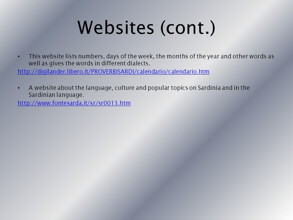 Websites (cont.) This website lists numbers, days of the week, the months of the year and other words as well as gives the words in different dialects.