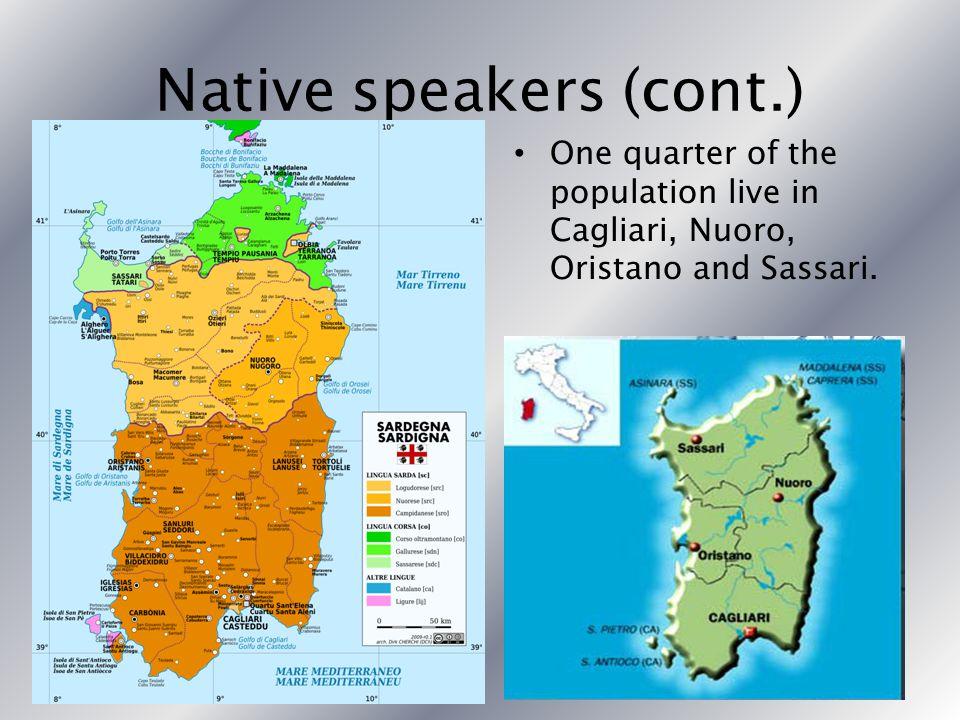 Native speakers (cont.) One quarter of the population live in Cagliari, Nuoro, Oristano and Sassari.