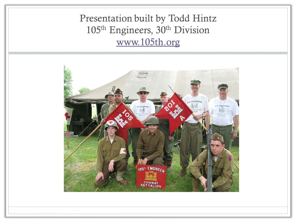 Presentation built by Todd Hintz 105 th Engineers, 30 th Division www.105th.org www.105th.org