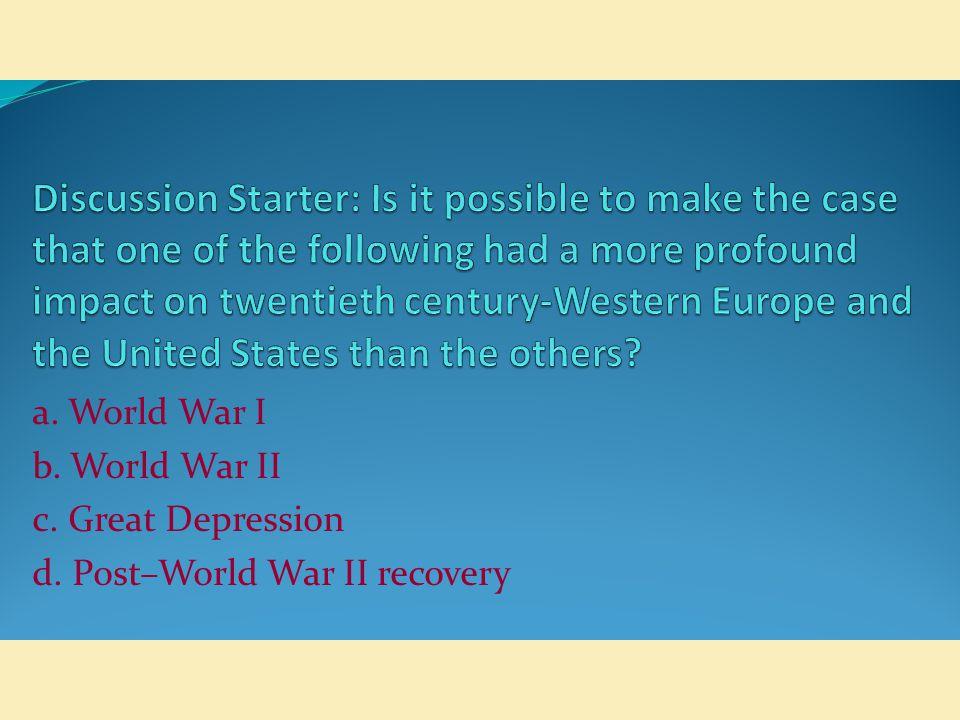 a. World War I b. World War II c. Great Depression d. Post–World War II recovery