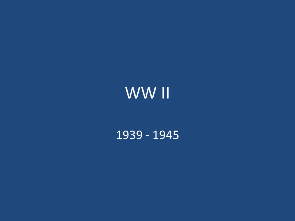 WW II 1939 - 1945