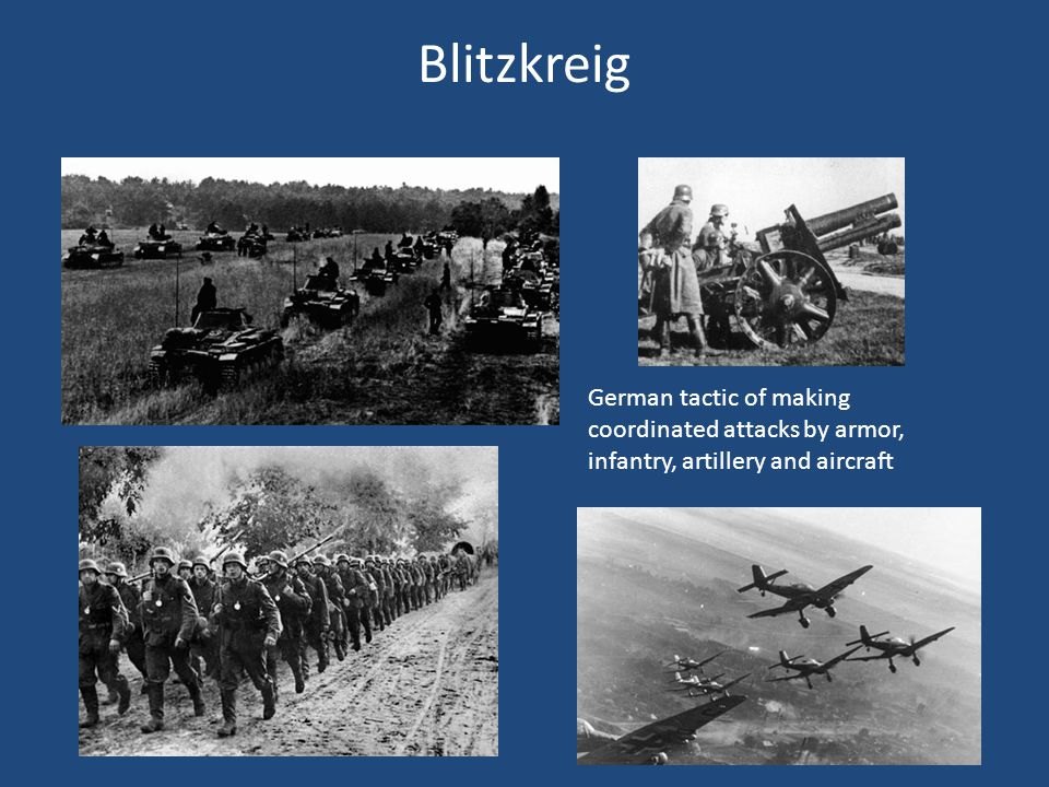 Blitzkreig German tactic of making coordinated attacks by armor, infantry, artillery and aircraft