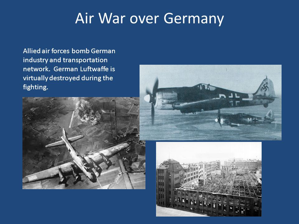 Air War over Germany Allied air forces bomb German industry and transportation network.