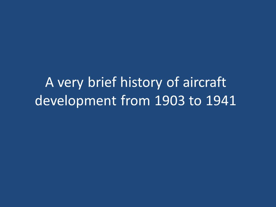 A very brief history of aircraft development from 1903 to 1941