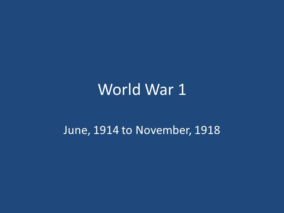 World War 1 June, 1914 to November, 1918