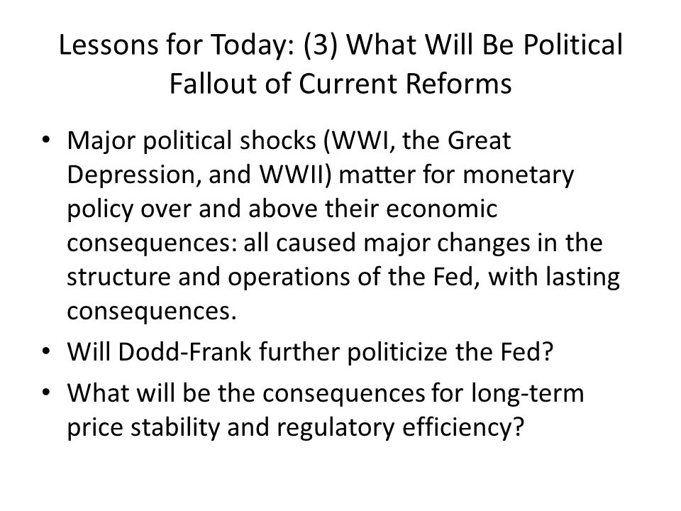 Lessons for Today: (3) What Will Be Political Fallout of Current Reforms Major political shocks (WWI, the Great Depression, and WWII) matter for monet