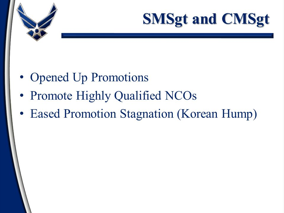 SMSgt and CMSgt Opened Up Promotions Promote Highly Qualified NCOs Eased Promotion Stagnation (Korean Hump)