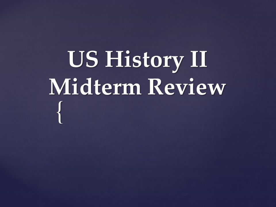 { US History II Midterm Review