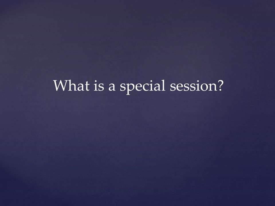 What is a special session?