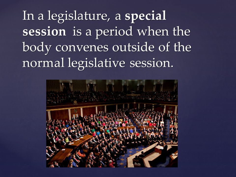 In a legislature, a special session is a period when the body convenes outside of the normal legislative session.