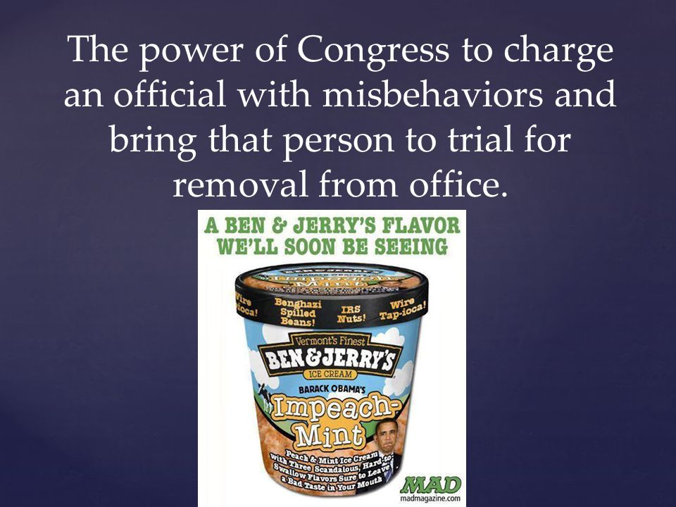 The power of Congress to charge an official with misbehaviors and bring that person to trial for removal from office.