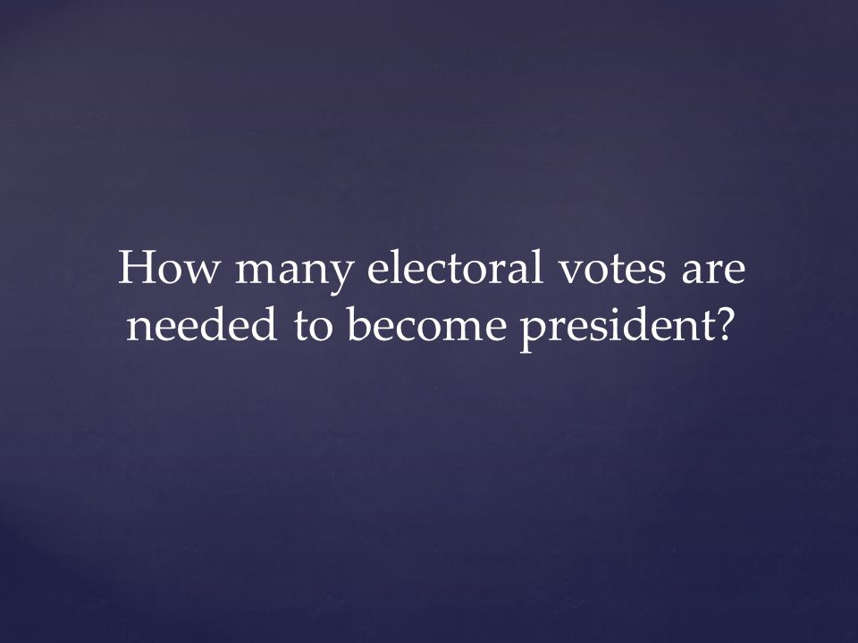 How many electoral votes are needed to become president