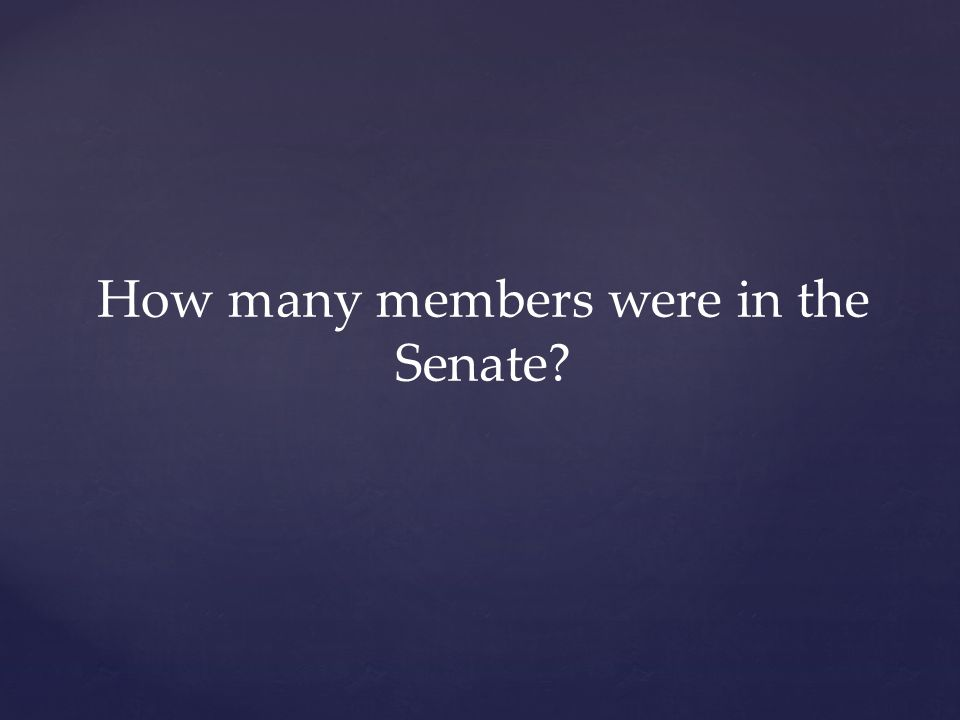 How many members were in the Senate?