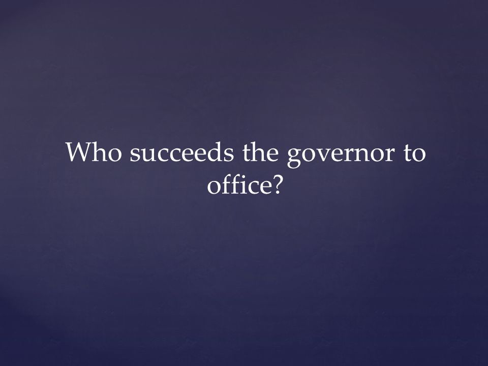 Who succeeds the governor to office