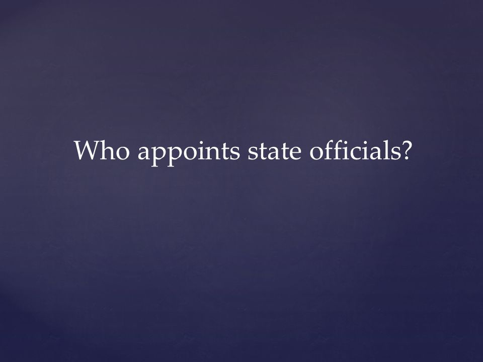 Who appoints state officials?