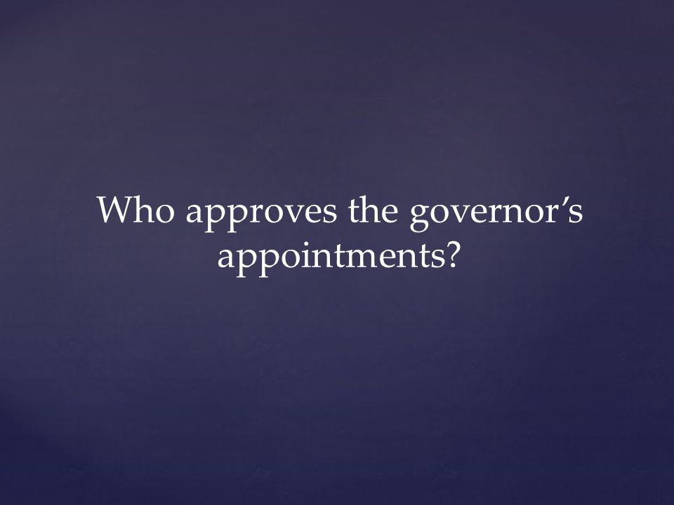 Who approves the governor's appointments